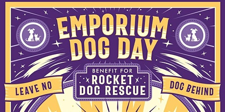 EMPORIUM DOG DAY - ROCKET DOG RESCUE BENEFIT tickets