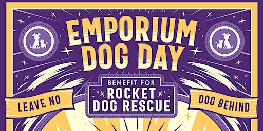EMPORIUM DOG DAY - ROCKET DOG RESCUE BENEFIT