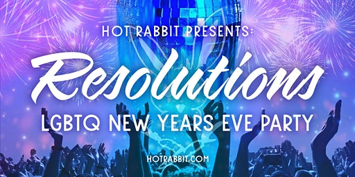 Hot Rabbit's •••RESOLUTIONS••• LGBTQ New Year's Eve!