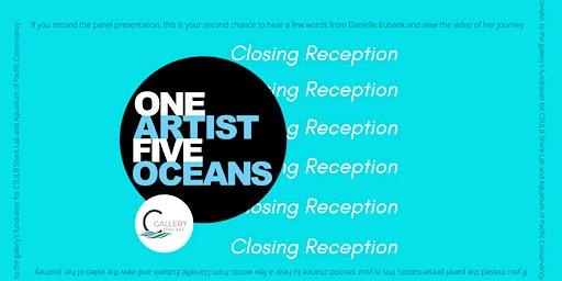 One Artist Five Oceans Danielle Eubank Closing Reception