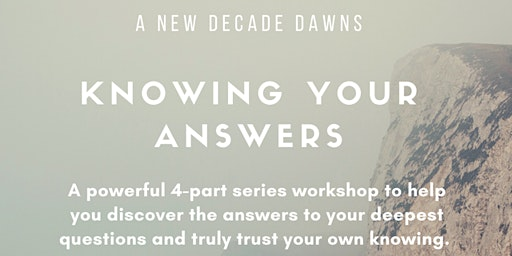 Knowing Your Answers Transformational Workshop for a New Decade Part 1