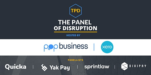 The Panel of Disruption - Co-hosted by POP & Xero