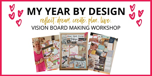 My Year by Design - Make your 2020 Vision Board Workshop  31/1/20
