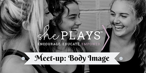 She Plays Meet-up: Body Image
