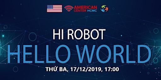 CHẾ TẠO HI ROBOT - HELLO WORLD