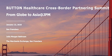 BUTTON Healthcare Cross-border Partnering Summit — From Globe to Asia @JPM tickets