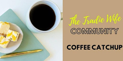 The Tradies Wife Community - MARCH Coffee Catchup - ANNA BAY