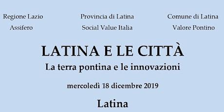 Latina e le Città | La Terra Pontina e le Innovazioni biglietti