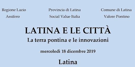 Latina e le Città   La Terra Pontina e le Innovazioni