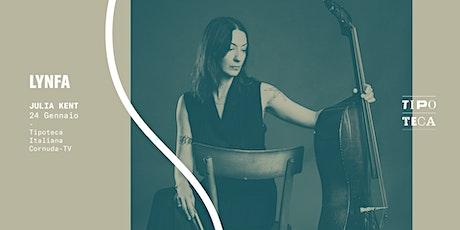 LYNFA #10: Julia Kent (Vancouver, CA) live @ Tipoteca Auditorium biglietti
