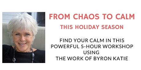 From Chaos To Calm This Holiday Season - Experience The Work Of Byron Katie tickets