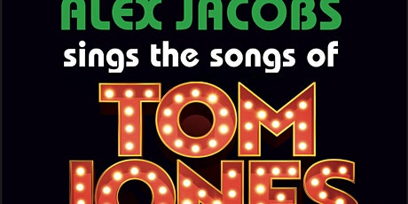 You Can Leave Your Hat On... Alex Jacobs sings Tom Jones! tickets