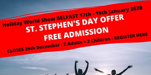 St Stephen's Day Offer FREE ADMISSION to Holiday World Show Belfast 2020