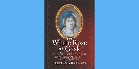 The White Rose of Gask: Life and Songs of Carolina Oliphant, Lady Nairne tickets
