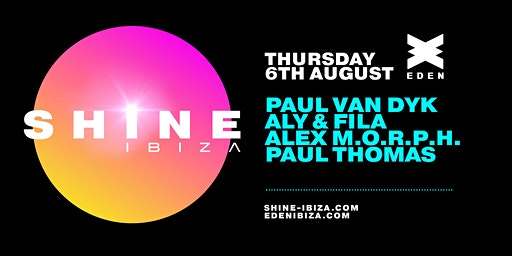 SHINE Ibiza | Week 5 with Paul van Dyk, Aly & Fila, Alex M.O.R.P.H.