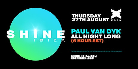 SHINE Ibiza | Week 8 with Paul van Dyk ALL NIGHT LONG entradas