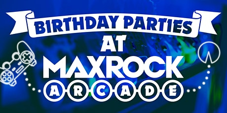 MaxRock Birthday Parties - Games Arcade & Music tickets