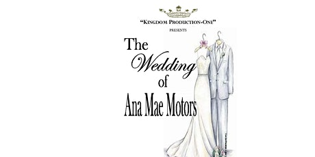 """Kingdom Production-One PRESENTS """"The Wedding of Ana Mae Motors"""" written by Veronica Bea tickets"""