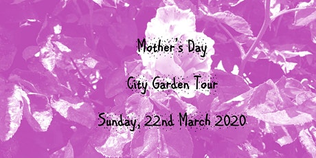 Mother's Day - City Gardens Tour tickets
