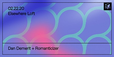 Dan Demerit + Romanticizer @ Elsewhere Loft