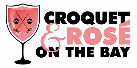 Croquet & Rose' On The Bay tickets