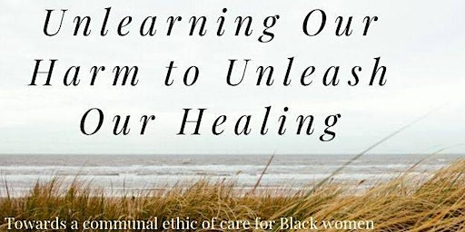 Copy of Unlearning Our Harm to Unleash Our Healing