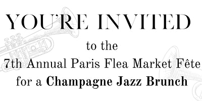 7th Annual Paris Flea Market Champagne Jazz Brunch
