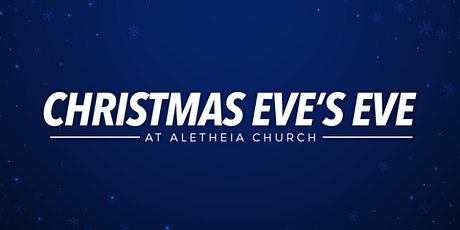 Christmas Eve's Eve at Aletheia Church! tickets