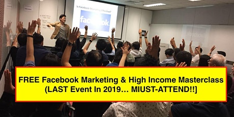 FREE Facebook Marketing & High Income Masterclass (Last Class For 2019 In Kuala Lumpur!] tickets