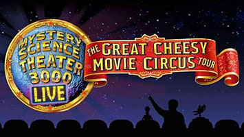 """Mystery Science Theater 3000 Live: The Great Cheesy Movie Circus Tour"""