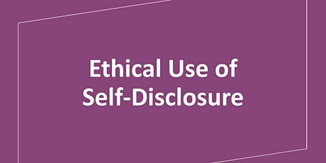 Ethical Use of Self-Disclosure tickets