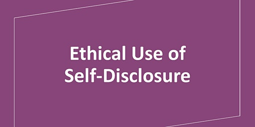 Ethical Use of Self-Disclosure