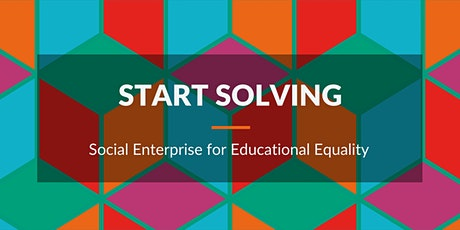 Start Solving: Social Enterprise for Educational Equality tickets