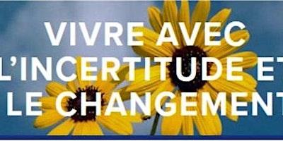 VIVRE AVEC L'INCERTITUDE ET LE CHANGEMENT-ATELIER