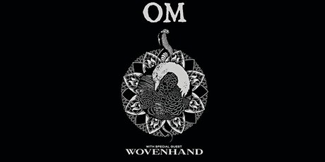 OM w/ Wovenhand tickets