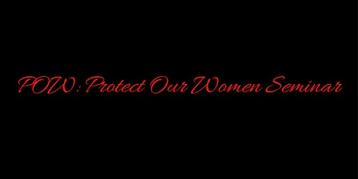 POW: Protecting Our Women
