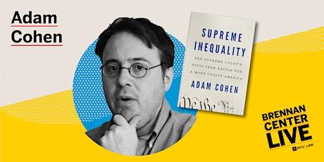 Journalist Adam Cohen on Injustice at the Supreme Court tickets
