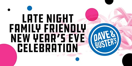 Late Night Family NYE  2020- Dave & Buster's Omaha tickets