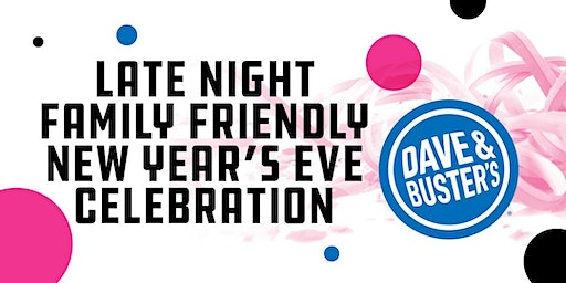 Late Night Family NYE  2020- Dave & Buster's Omaha