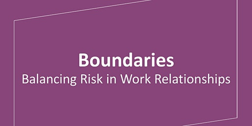 Boundaries: Balancing Risk in Work Relationships