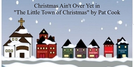 """Christmas Ain't Over Yet in """"The Little Town of Christmas"""" by Pat Cook tickets"""