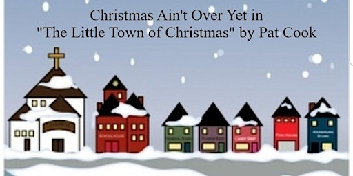 "Christmas Ain't Over Yet in ""The Little Town of Christmas"" by Pat Cook"