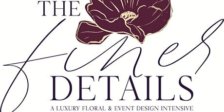 THE FINER DETAILS: A Luxury Floral and Event Design Intensive tickets