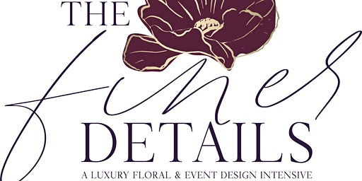 THE FINER DETAILS: A Luxury Floral and Event Design Intensive