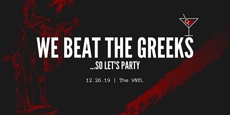We Beat the Greeks....so Let's Party at VNYL 12/26 tickets