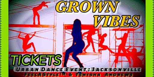 Grown Vibes (6) TICKETS: Feelastyle™ Urban Dance Event JAX