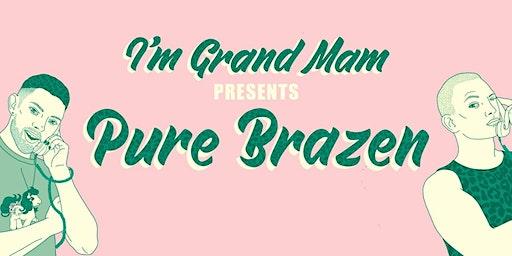 I'm Grand Mam presents PURE BRAZEN