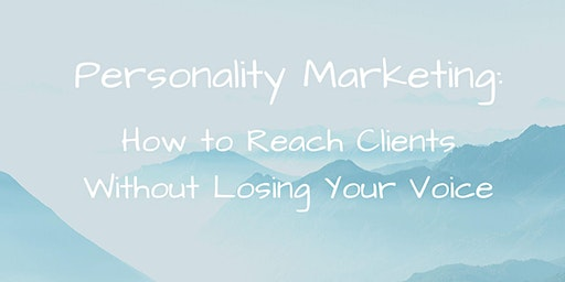 Personality Marketing - How to Reach Clients Without Losing Your Voice