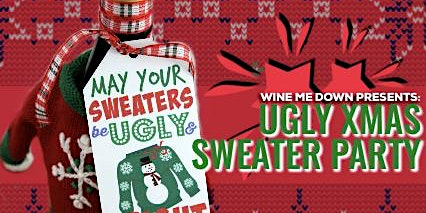 Wine Me Down Presents: Ugly Sweater Xmas Party