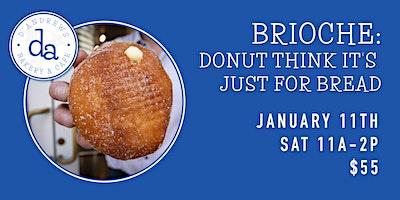 Brioche: Donut Think it's Just for Bread